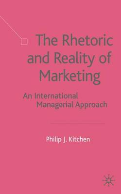 Rhetoric and Reality of Marketing by P. Kitchen