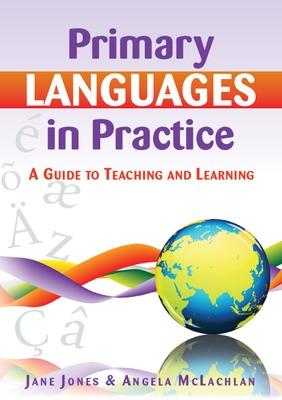 Primary Languages in Practice: A Guide to Teaching and Learning by Angela McLachlan