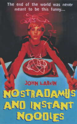 Nostradamus and Instant Noodles by John Larkin