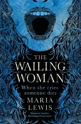 The Wailing Woman: When she cries, someone dies by Maria Lewis