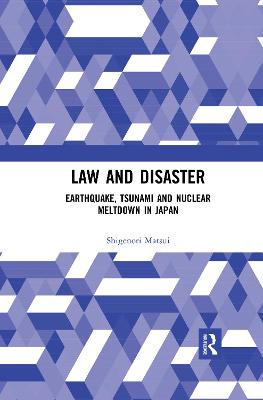 Law and Disaster: Earthquake, Tsunami and Nuclear Meltdown in Japan by Shigenori Matsui