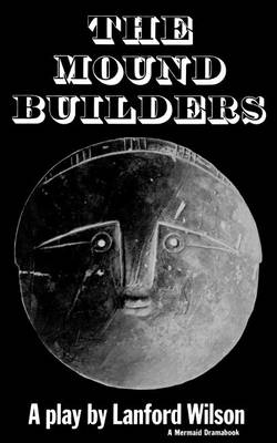The Mound Builders by Lanford Wilson