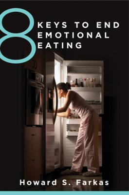 8 Keys to End Emotional Eating by Howard Farkas