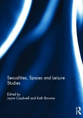 Sexualities, Spaces and Leisure Studies by Jayne Caudwell