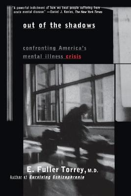 Out of the Shadows: Confronting America's Mental Illness Crisis by E. Fuller Torrey