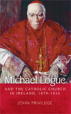 Michael Logue and the Catholic Church in Ireland, 1879-1925 book