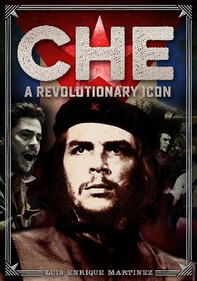 Che: A Revolutionary Icon by Luis Enrique Martinez
