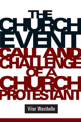 The Church Event: Call and Challenge of a Church Protestant by Vitor Westhelle