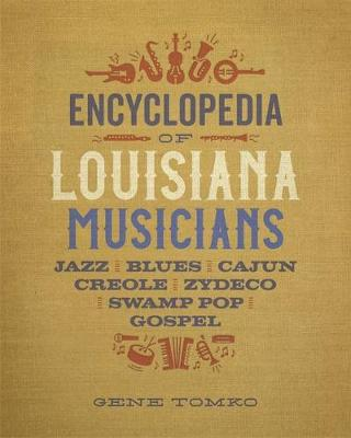 Encyclopedia of Louisiana Musicians: Jazz, Blues, Cajun, Creole, Zydeco, Swamp Pop, and Gospel by Gene Tomko