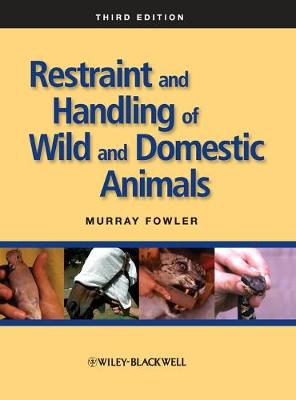 Restraint and Handling of Wild and Domestic Animals by Murray Fowler