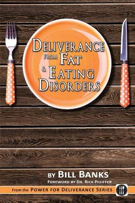 Deliverance from Fat and Eating Disorders by Bill Banks