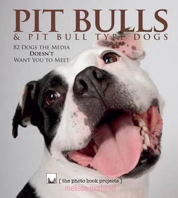 Pit Bulls & Pit Bull Type Dogs by Melissa McDaniel