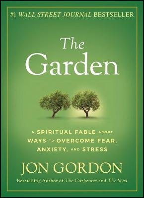 The Garden: A Spiritual Fable About Ways to Overcome Fear, Anxiety, and Stress by Jon Gordon