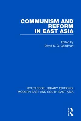 Communism and Reform in East Asia by David S. G. Goodman