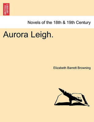 Aurora Leigh. by Professor Elizabeth Barrett Browning