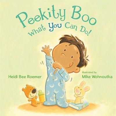 Peekity Boo - What You Can Do! by Heidi Bee Roemer