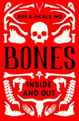 Bones: Inside and Out by Roy A. Meals