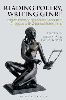 Reading Poetry, Writing Genre: English Poetry and Literary Criticism in Dialogue with Classical Scholarship book