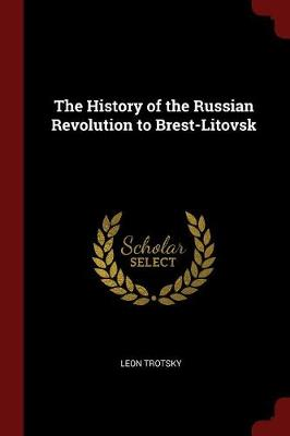 History of the Russian Revolution to Brest-Litovsk by Leon Trotsky