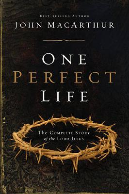 One Perfect Life by John F. MacArthur