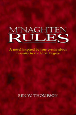 M'Naghten Rules: A Novel Inspired by True Events About Insanity in the First Degree by Ben W. Thompson