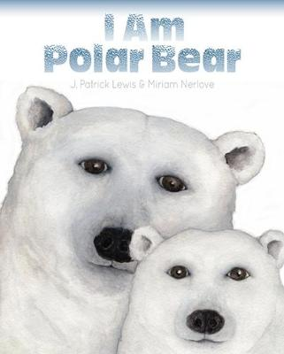 I Am Polar Bear by J. Patrick Lewis
