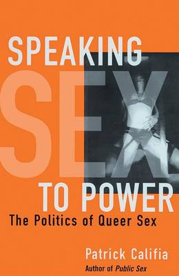 Speaking Sex To Power by Patrick Califia-Rice