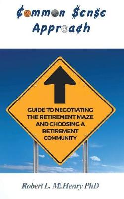 Common Sense Approach: Guide to Negotiating the Retirement Maze and Choosing a Retirement Community by Robert L. McHenry