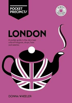 London Pocket Precincts: A Pocket Guide to the City's Best Cultural Hangouts, Shops, Bars and Eateries by Penny Watson