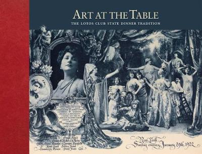Art at the Table: The Lotos Club State Dinner Tradition by J. Robert Moskin
