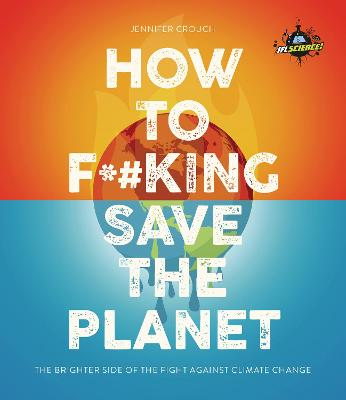 IFLScience! How to F**king Save the Planet: The Brighter Side of the Fight Against Climate Change book