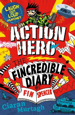 Action Hero: The Fincredible Diary of Fin Spencer by Ciaran Murtagh