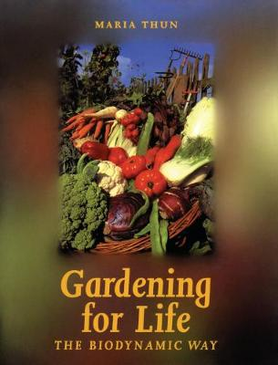 Gardening for Life by Maria Thun