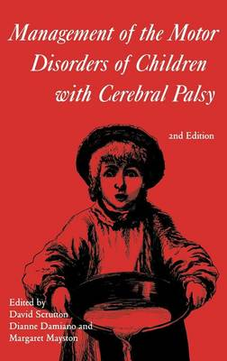 Management of the Motor Disorders of Children with Cerebral Palsy by David Scrutton