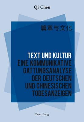 Text Und Kultur: Eine Kommunikative Gattungsanalyse Der Deutschen Und Chinesischen Todesanzeigen by Qi Chen