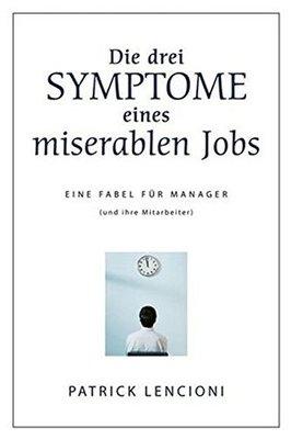 Die Drei Symptome Eines Miserablen Jobs: Eine Fabel Fur Manager (und Ihre Mitarbeiter) by Patrick M. Lencioni