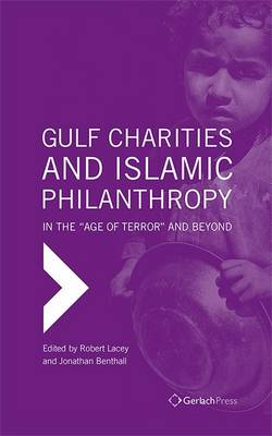Gulf Charities and Islamic Philanthropy in the Age of Terror and Beyond by Jonathan Benthall