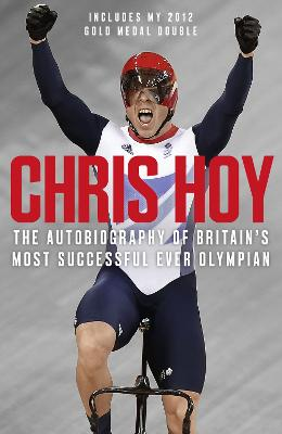 Chris Hoy: The Autobiography by Sir Chris Hoy
