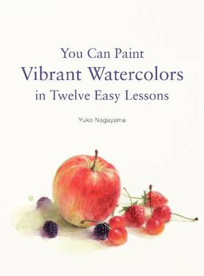 You Can Paint Vibrant Watercolors in Twelve Easy Lessons book
