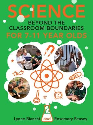 Science beyond the Classroom Boundaries for 7-11 year olds by Rosemary Feasey