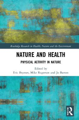 Nature and Health: Physical Activity in Nature by Eric Brymer