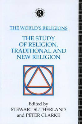 The World's Religions: The Study of Religion, Traditional and New Religion by Peter Clarke