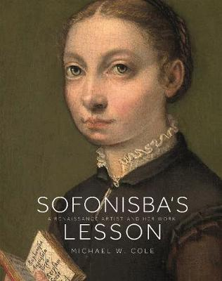 Sofonisba's Lesson: A Renaissance Artist and Her Work by Michael W. Cole