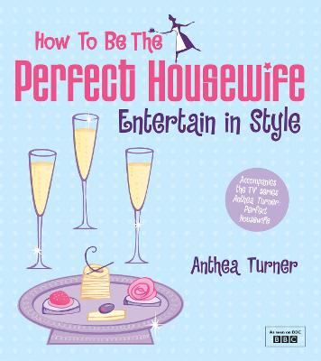 How to be the Perfect Housewife: Entertain in Style book