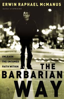 Barbarian Way by Erwin Raphael McManus