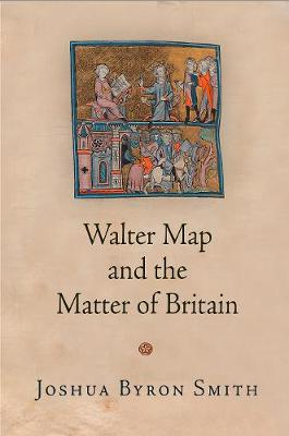 Walter Map and the Matter of Britain by Joshua Byron Smith