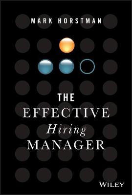 The Effective Hiring Manager by Mark Horstman