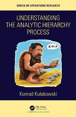 Understanding the Analytic Hierarchy Process by Konrad Kulakowski