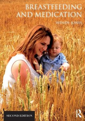 Breastfeeding and Medication by Wendy Jones