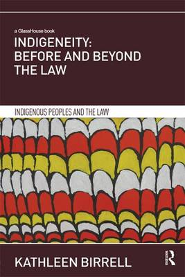 Indigeneity: Before and Beyond the Law by Kathleen Birrell